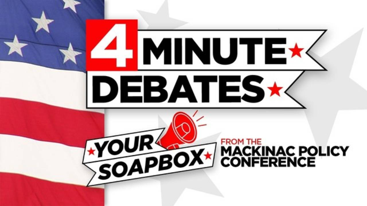 4 minute debates Your Soapbox from Mackinac Policy conference