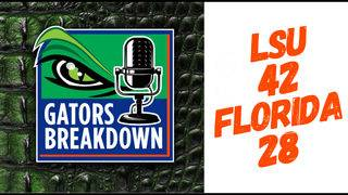 Gators Breakdown: Game Reaction | LSU 42 Florida 28